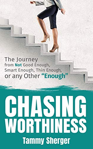 Chasing Worthiness By Tammy Sherger