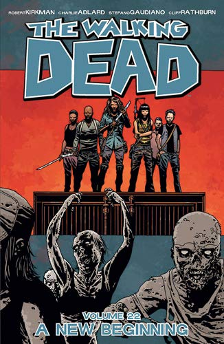 The Walking Dead Volume 22: A New Beginning By Robert Kirkman