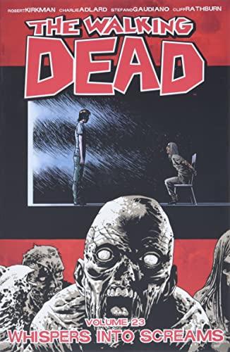 The Walking Dead Volume 23: Whispers Into Screams By Robert Kirkman