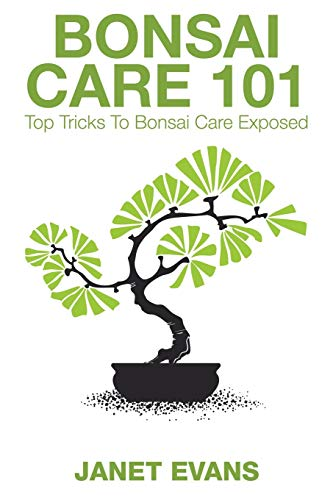 Bonsai Care 101 By Janet Evans (University of Liverpool Hope UK)