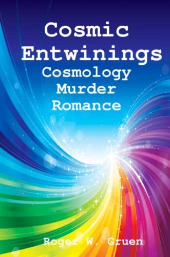 Cosmic Entwinings By Roger W Gruen