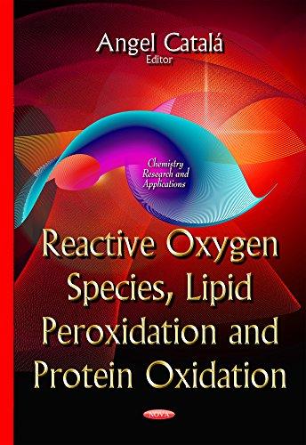 Reactive Oxygen Species, Lipid Peroxidation & Protein Oxidation By Angel Catala