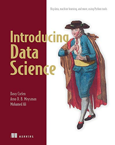 Introducing Data Science: Big Data, Machine Learning, and more, using Python tools By David Cielen
