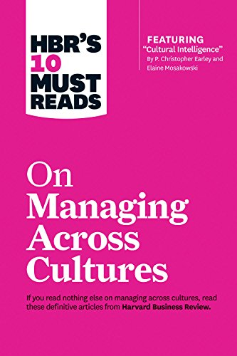 """HBR's 10 Must Reads on Managing Across Cultures (with featured article """"Cultural Intelligence"""" by P. Christopher Earley and Elaine Mosakowski) By Jeanne Brett"""