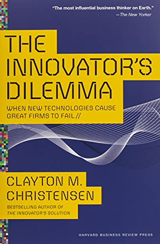 The Innovator's Dilemma (Management of Innovation and Change) By Clayton M. Christensen