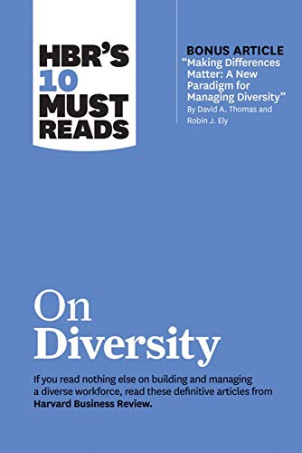 HBR's 10 Must Reads on Diversity (with bonus article Making Differences Matter: A New Paradigm for Managing Diversity By David A. Thomas and Robin J. Ely) By Harvard Business Review