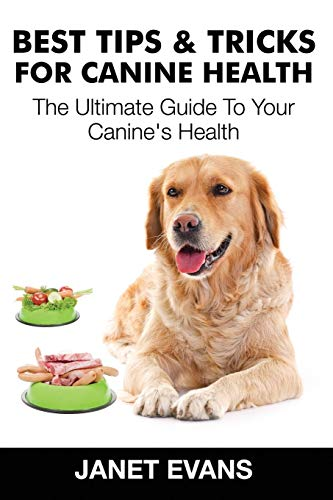 Best Tips & Tricks for Canine Health By Janet Evans (University of Liverpool Hope UK)