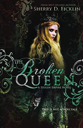 The Broken Queen By Sherry D. Ficklin