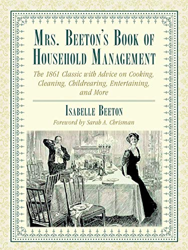 Mrs. Beeton's Book of Household Management: The 1861 Classic with Advice on Cooking, Cleaning, Childrearing, Entertaining, and More by Isabella Beeton