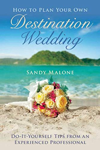 How to Plan Your Own Destination Wedding By Sandy Malone