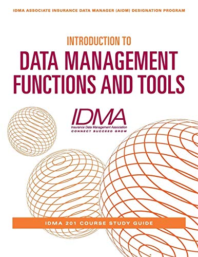 Introduction to Data Management Functions & Tools By Insurance Data Management Association (IDMA)