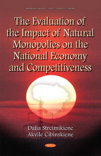 Evaluation of the Impact of Natural Monopolies on the National Economy & Competitiveness By Professor Dalia Streimikiene, Ph.D.