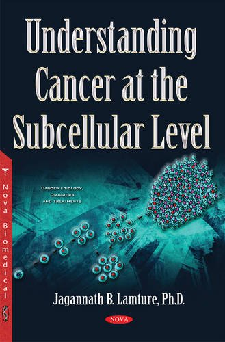 Understanding Cancer at the Subcellular Level By Jagannath B Lamture
