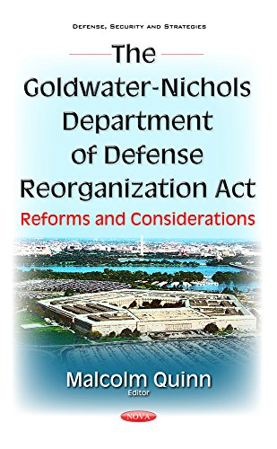 Goldwater-Nichols Department of Defense Reorganization Act By Malcolm Quinn