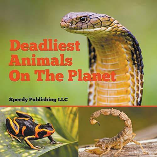 Deadliest Animals On The Planet By Speedy Publishing LLC