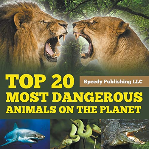 Top 20 Most Dangerous Animals On The Planet By Speedy Publishing LLC