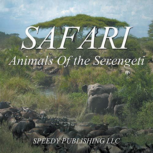 Safari - Animals Of the Serengeti By Speedy Publishing LLC