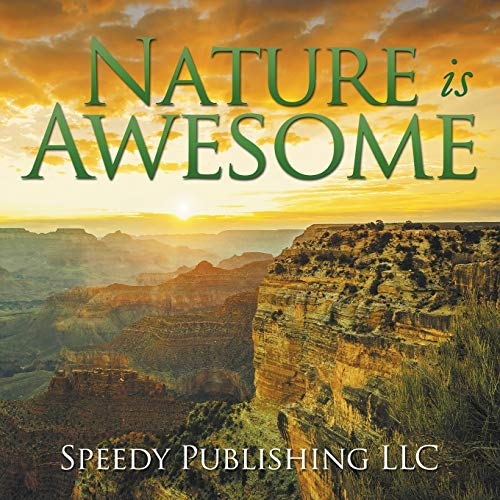 Nature is Awesome By Speedy Publishing LLC