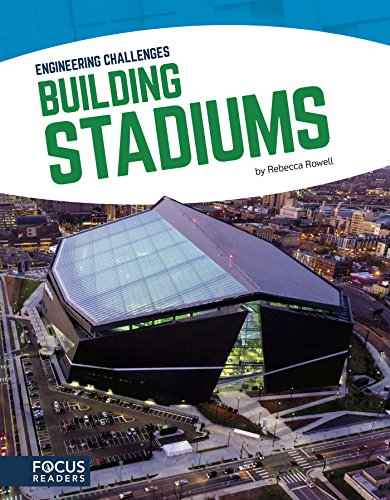 Engineering Challenges: Building Stadiums By Rebecca Rowell