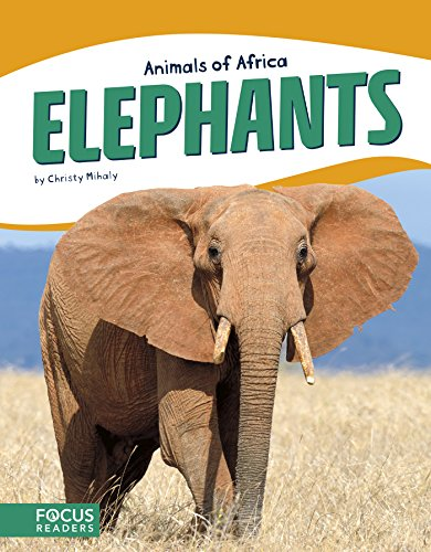 Animals of Africa: Elephants By Christy Mihaly