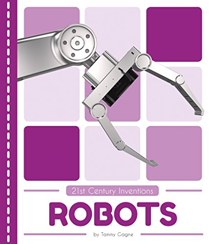 21st Century Inventions: Robots By Tammy Gagne