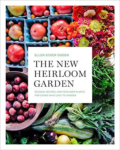 The New Heirloom Garden By Ellen Ecker Ogden