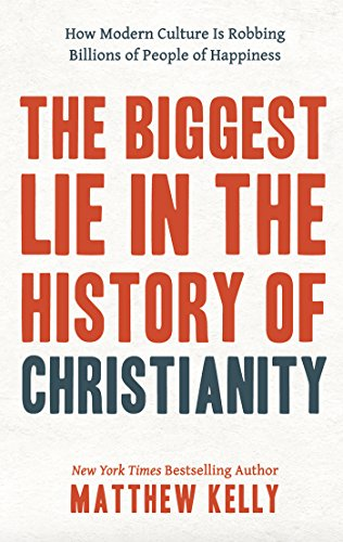 The Biggest Lie in the History of Christianity By Matthew Kelly