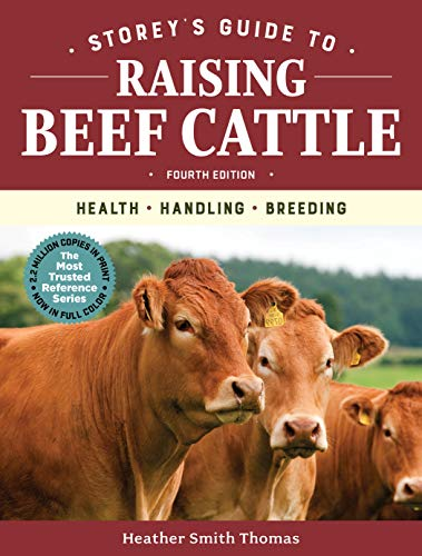 Storey's Guide to Raising Beef Cattle, 4th Edition: Health, Handling, Breeding By Heather Smith Thomas
