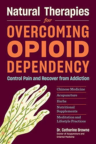 Natural Therapies for Opioid Dependency By Catherine Browne