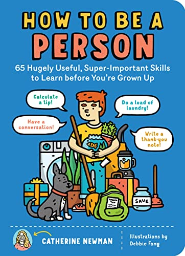 How to Be a Person: 65 Hugely Useful, Super-Important Skills to Learn Before You're Grown Up By Catherine Newman