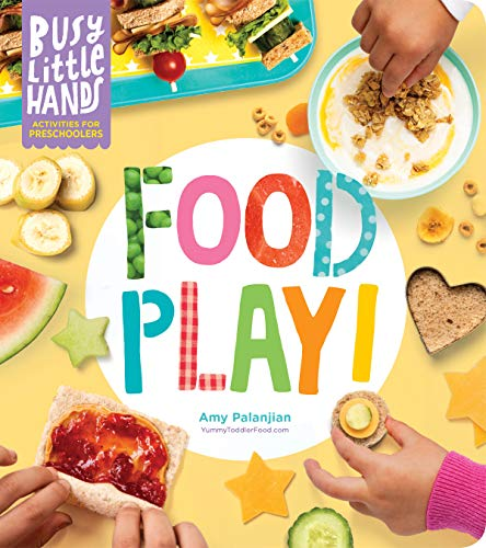 Busy Little Hands: Food Play! Activities for Preschoolers By Amy Palanjian