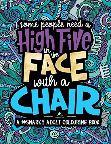 A Snarky Adult Colouring Book: Some People Need a High-Five, In the Face, With a Chair: Volume 2 By Papeterie Bleu