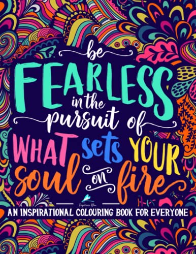 An Inspirational Colouring Book For Everyone: Be Fearless