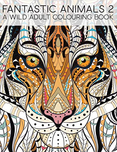 Fantastic Animals 2: A Wild Adult Colouring Book By Illustrated by Maverick Infanta