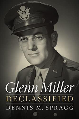 Glenn Miller Declassified By Dennis M. Spragg