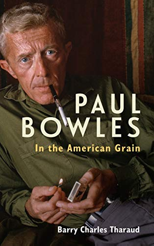 Paul Bowles - In the American Grain By Barry Charles Tharaud