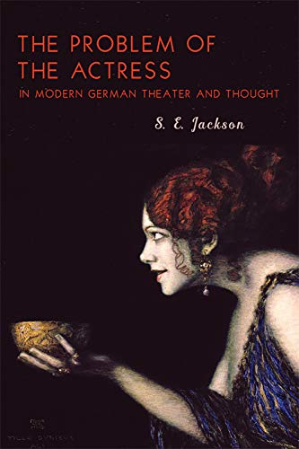 The Problem of the Actress in Modern German Theater and Thought By S.e. Jackson