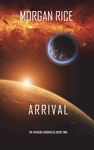 Arrival (The Invasion Chronicles-Book Two) By Morgan Rice