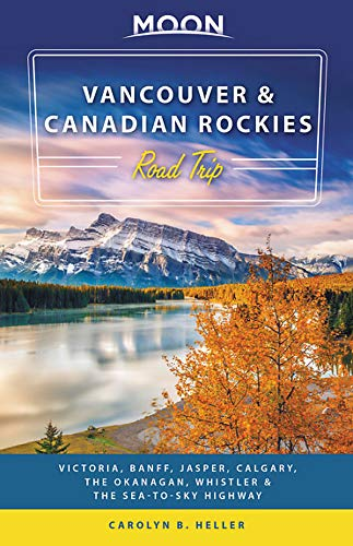 Moon Vancouver & Canadian Rockies Road Trip (Second Edition) By Carolyn Heller