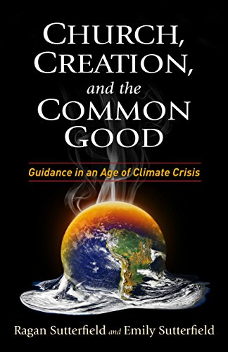 Church, Creation, and the Common Good By Ragan Sutterfield