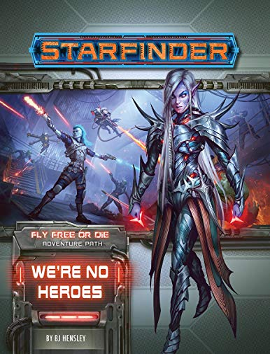 Starfinder Adventure Path: We're No Heroes (Fly Free or Die 1 of 6) By BJ Hensley