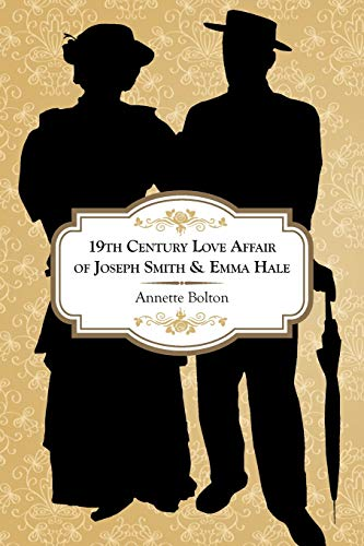 19th Century Love Affair of Joseph Smith & Emma Hale By Annette Bolton