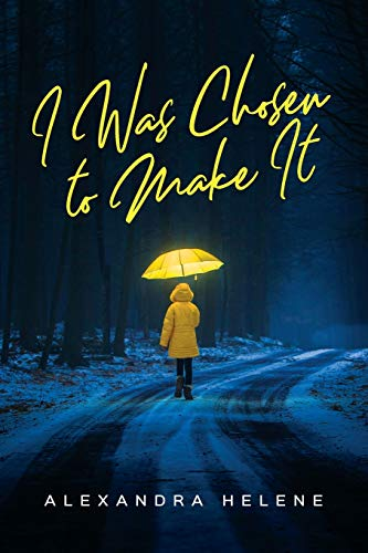 I Was Chosen to Make It By Alexandra Helene
