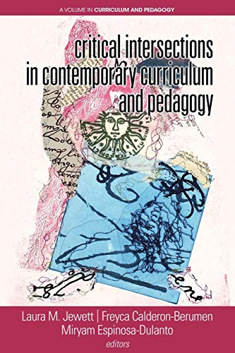 Critical Intersections In Contemporary Curriculum & Pedagogy By Laura Jewett
