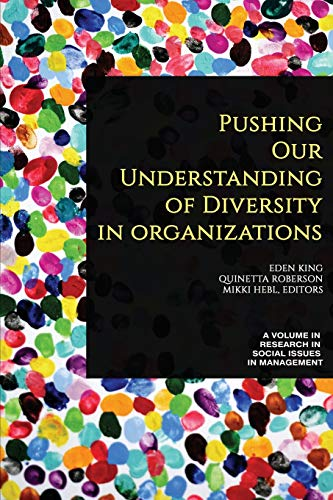 Pushing our Understanding of Diversity in Organizations By Eden King