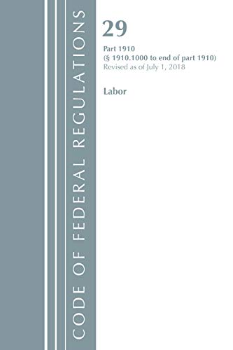Code of Federal Regulations, Title 29 Labor/OSHA 1910.1000-End, Revised as of July 1, 2018 By Office Of The Federal Register (U.S.)