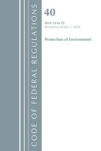 Code of Federal Regulations, Title 40 Protection of the Environment 53-59, Revised as of July 1, 2018 By Office Of The Federal Register (U.S.)