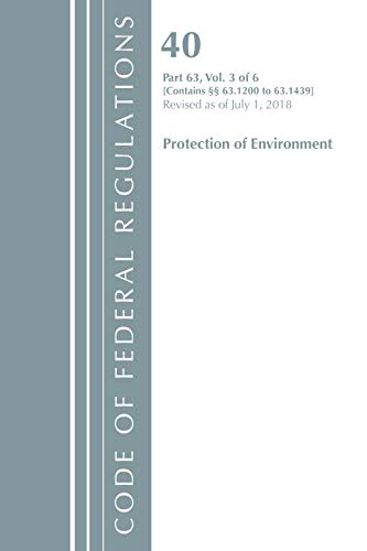 Code of Federal Regulations, Title 40 Protection of the Environment 63.1200-63.1439, Revised as of July 1, 2018 By Office Of The Federal Register (U.S.)