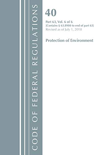 Code of Federal Regulations, Title 40 Protection of the Environment 63.8980-End, Revised as of July 1, 2018 V 6 of 6 By Office Of The Federal Register (U.S.)