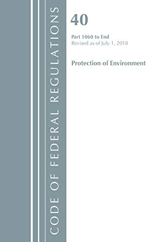 Code of Federal Regulations, Title 40: Parts 1060-End (Protection of Environment) TSCA Toxic Substances By Office Of The Federal Register (U.S.)
